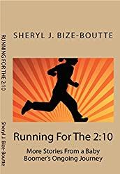Running For The 2:10: More Stories From a Baby Boomer's Ongoing Journey