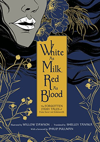 (White as Milk, Red as Blood: The Forgotten Fairy Tales of Franz Xaver von Schönwerth)