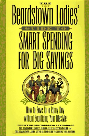The Beardstown Ladies' Guide to Smart Spending for Big Savings: How to Save for a Rainy Day Without Sacrificing Your - Mall Or Salem