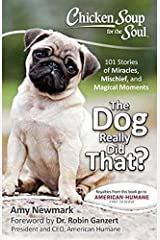 Chicken Soup for the Soul: The Dog Really Did That?: 101 Stories of Miracles, Mischief and Magical Moments Paperback