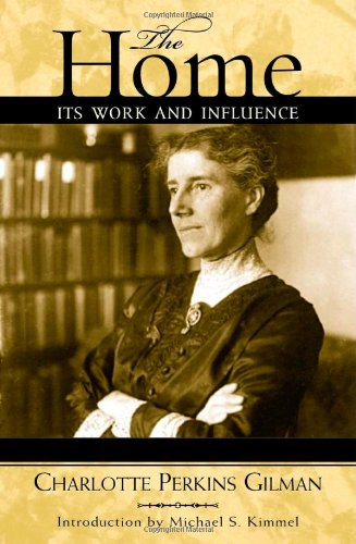 The Home: Its Work and Influence (Classics in Gender Studies)