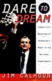 img - for Dare to Dream: Connecticut Basketball's Remarkable March to the National Championship book / textbook / text book