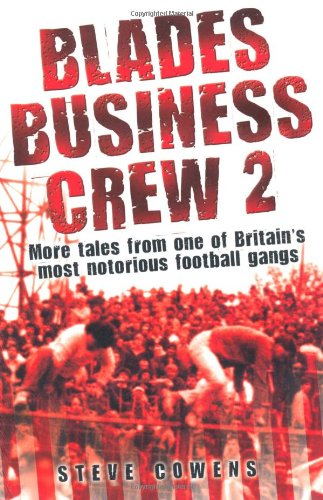 Blades Business Crew 2: More Tales from One of Britain's Most Notorious Football Gangs PDF