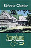 Ephrata Cloister: Pennsylvania Trail of History Guide