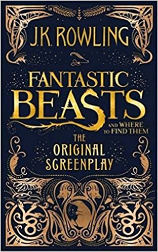 Fantastic Beasts and Where to Find Them : The Original Screenplay by J.K. Rowling