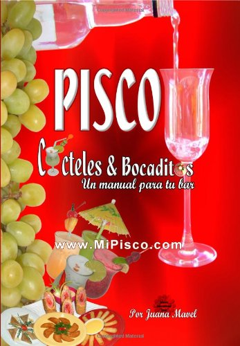 Pisco Cocteles & Bocaditos: Un Manual Por Tu Bar (Spanish Edition) [Juana Mavel] (Tapa Blanda)