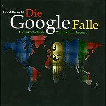 Die Google Falle: Die unkontrollierte Weltmacht im Internet Hörbuch von Gerald Reischl Gesprochen von: Peter Matic