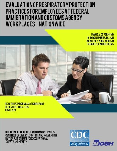 Evaluation of Respiratory Protection Practices for Employees at Federal Immigration and Customs Agency Workplaces - Nationwide (Health Hazard Evaluation Report: HETA 2009-0184-3126) pdf