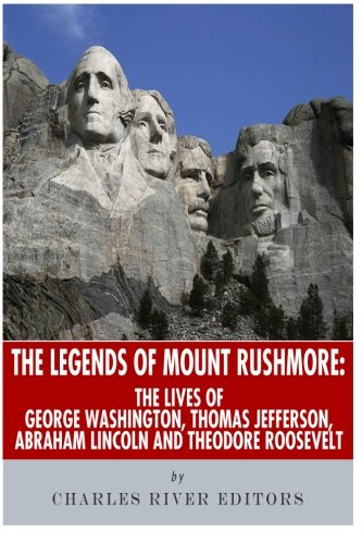 - The Legends of Mount Rushmore: The Lives of George Washington, Thomas Jefferson, Abraham Lincoln and Theodore Roosevelt