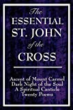 img - for The Essential St. John of the Cross: Ascent of Mount Carmel, Dark Night of the Soul, A Spiritual Canticle of the Soul, and Twenty Poems book / textbook / text book