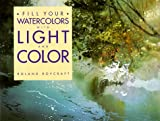 Fill Your Watercolors with Light and Color, Roland Roycraft, 0891343385