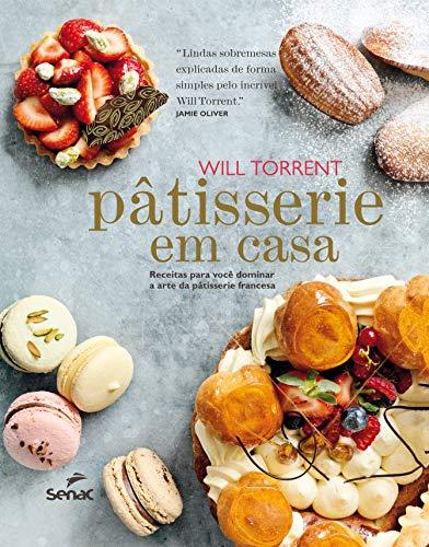 Pâtisserie em casa: Receitas para você dominar a arte da pâtisserie francesa