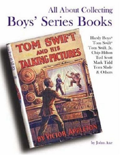 - All About Collecting Boys' Series Books: Hardy Boys, Tom Swift, Tom Swift, Jr., Chip Hilton, Ted Scott, Mark Tidd, Tom Slade & Others