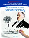 How to Draw the Life and Times of William McKinley, Lewis K. Parker, 1404230017