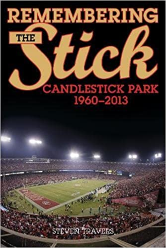 Remembering the Stick: Candlestick Park―1960–2013