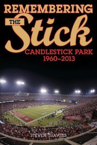Stadium Stick - Remembering the Stick: Candlestick Park―1960–2013