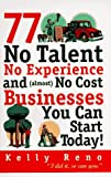 77 No Talent, No Experience, and (Almost) No Cost Businesses You Can Start Today!, Kelly Reno, 0761502467