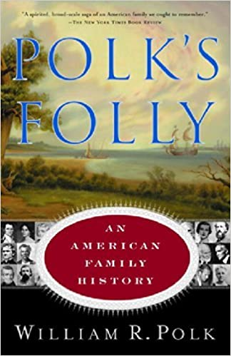 Polk's Folly: An American Family History by William R. Polk (2001-07-17)