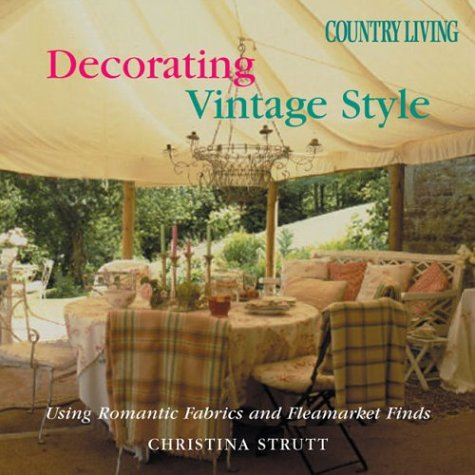 Country Living Decorating Vintage Style: Using Romantic Fabrics and Fleamarket Finds by Hearst