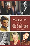 Remarkable Women of Old Saybrook, Tedd Levy, 1609498666