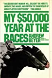 My Fifty Thousand Dollar Year at the Races, Andrew Beyer, 0151636931