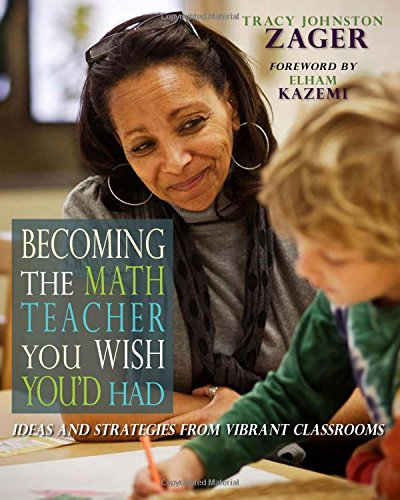 Becoming the Math Teacher You Wish You'd Had: Ideas and Strategies from Vibrant Classrooms by Stenhouse Publishers