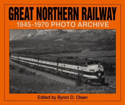 Read Online Great Northern Railway, 1945-1970 (Photo Archive Series) (v. 1) pdf epub