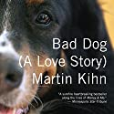 Bad Dog: A Love Story Audiobook by Martin Kihn Narrated by David Drummond