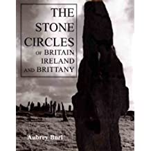 The Stone Circles of Britain, Ireland, and Brittany: New Revised Edition
