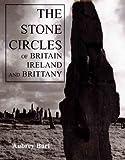 Stone Circles of Britain Ireland and Brittany, Aubrey Burl, 0300083475
