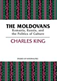The Moldovans : Romania, Russia and the Politics of Culture, King, Charles, 081799792X
