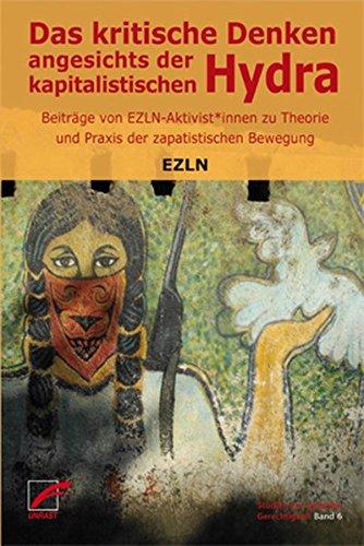 Das kritische Denken angesichts der kapitalistischen Hydra: Beiträge von EZLN-Aktivist*innen zu Theorie und Praxis der zapatistischen Bewegung (Studien zur globalen Gerechtigkeit)