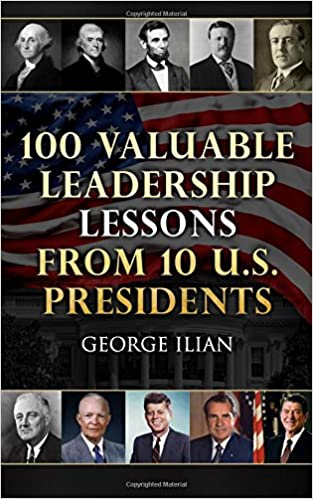100 valuable leadership lessons from 10 us presidents learn the 100 valuable leadership lessons from 10 us presidents learn the leadership lessons of george washington thomas jefferson abraham lincoln fandeluxe PDF