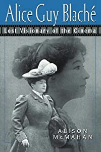 Alice Guy Blach?: Lost Visionary of the Cinema by Alison McMahan (2003-10-20)