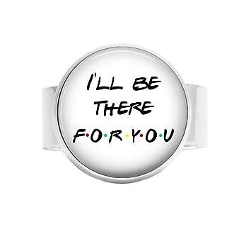 Amazon.com: Ill Be There for You – Cita ajustable anillo o ...