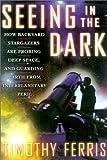 Seeing in the Dark, Timothy Ferris, 0684865793