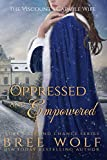 Oppressed & Empowered: The Viscount's Capable Wife (Love's Second Chance) by  Bree Wolf in stock, buy online here