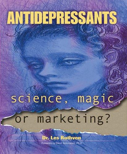 Antidepressants: Science, Magic or Marketing? Dr. Les Ruthven