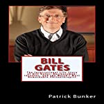 Bill Gates: The Inspirational Life Story of Bill Gates; Businessman, Inventor, and the World's Most Remarkable Philanthropist | Patrick Bunker