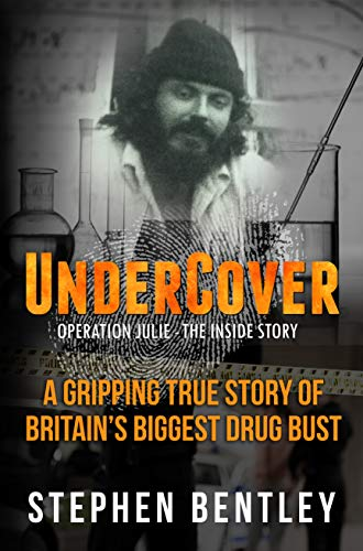 Undercover: Operation Julie - The Inside Story: A Gripping True Story of Britain's Biggest Drug Bust. True Crime. by [Bentley, Stephen]