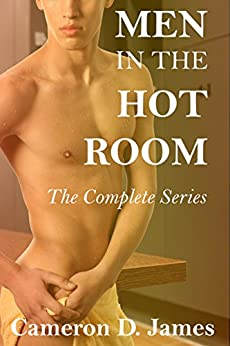 Men In The Hot Room: The Complete Series by [James, Cameron D.]