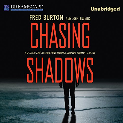 Chasing Shadows: A Special Agent's Lifelong Hunt to Bring a Cold War Assassin to Justice by Dreamscape Media, LLC