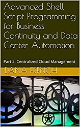 Advanced Shell Script Programming for Business Continuity and Data Center Automation: Part 2: Centralized Cloud Management