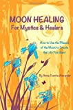 Moon Healing for Mystics and Healers, Anna Alexander, 061585866X