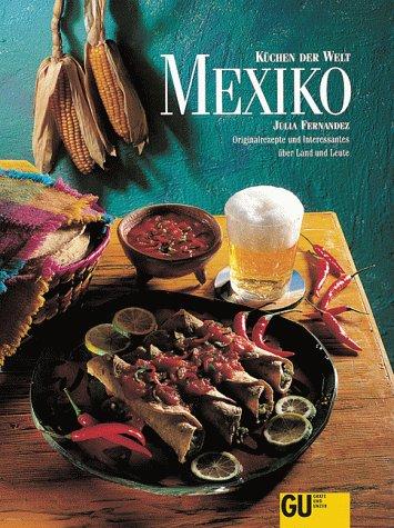 Mexiko. Küchen der Welt. Originalrezepte und interessantes über Land und Leute
