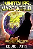 The Minotaurs of Maze World: Planeswalking Monster Hunters for Hire (Sci-fi Multiverse Adventure Survival / Weird Fantasy) (Monster Hunting for Fun and … Hunters and Mythical Monsters) Book 2)