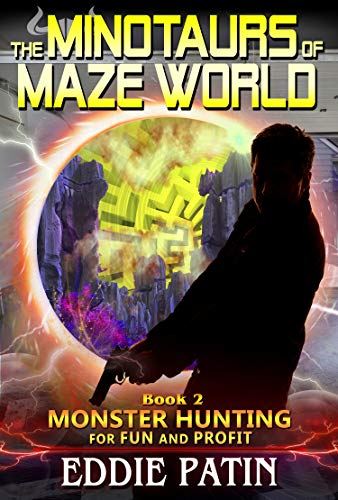 (The Minotaurs of Maze World: (Monster Hunter - Multiverse & Time Travel Sci-fi Adventure) (Monster Hunting for Fun and Profit Book)