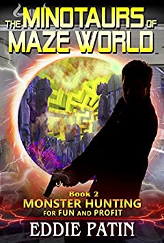 The Minotaurs of Maze World: Planeswalking Monster Hunters for Hire (Sci-fi Multiverse Adventure Survival / Weird Fantasy) (Monster Hunting for Fun and ... Hunters and Mythical Monsters) Book 2)