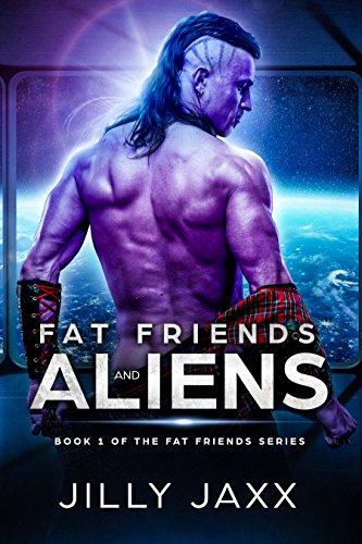 Fat Friends & Aliens: Book One of the Fat Friends Sci Fi Romance Series (Fat Friends Sci Fi Series 1)