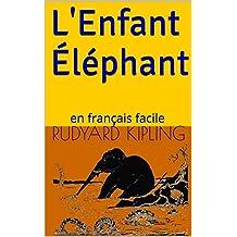L'Enfant Éléphant: en français facile (French Edition)